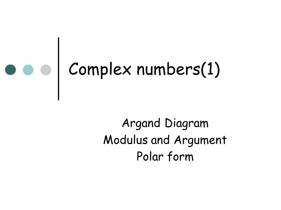 Complex numbers(1) Argand Diagram Modulus and Argument Polar form