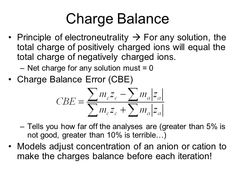 Charge Balance Principle of electroneutrality For any solution, the total charge of positively charged ions will equal the total charge of negatively