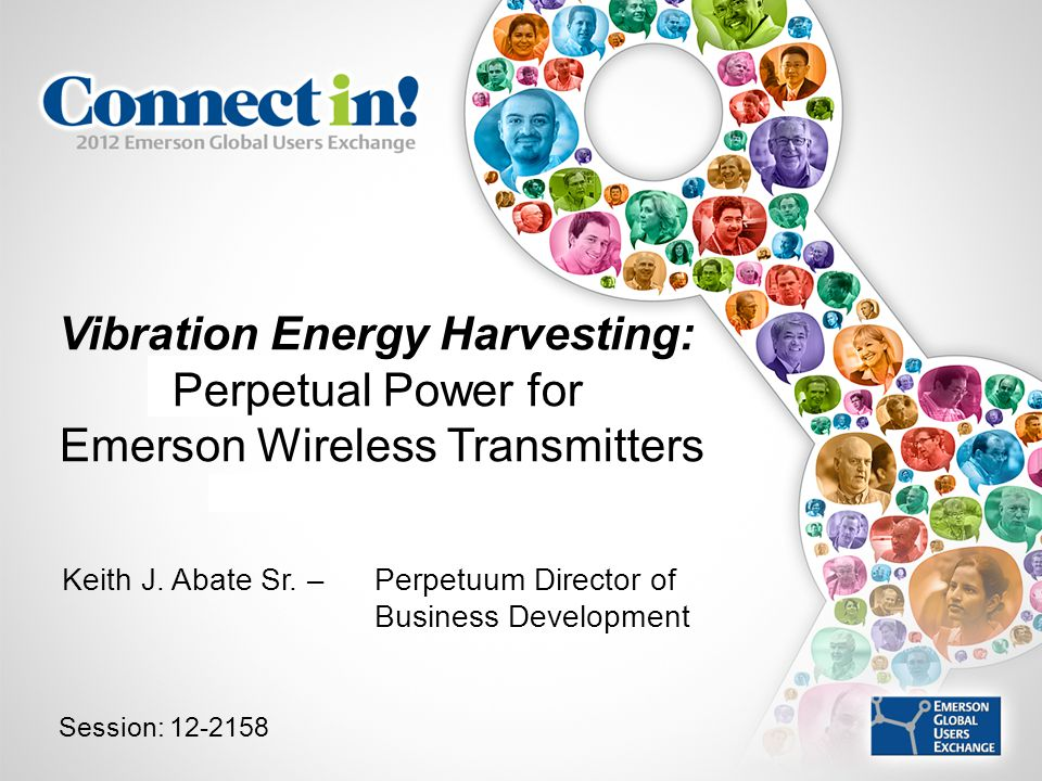 Presentation Title Speaker name and title Keith J. Abate Sr. – Perpetuum Director of Business Development Vibration Energy Harvesting: Perpetual Power