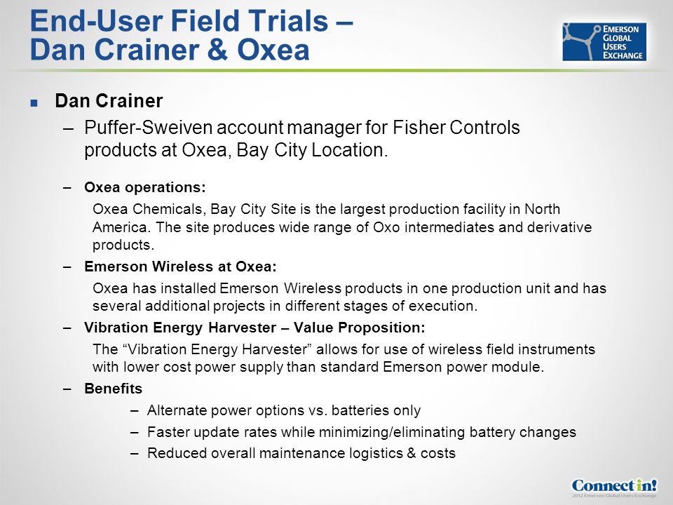 End-User Field Trials – Dan Crainer & Oxea Dan Crainer –Puffer-Sweiven account manager for Fisher Controls products at Oxea, Bay City Location. –Oxea