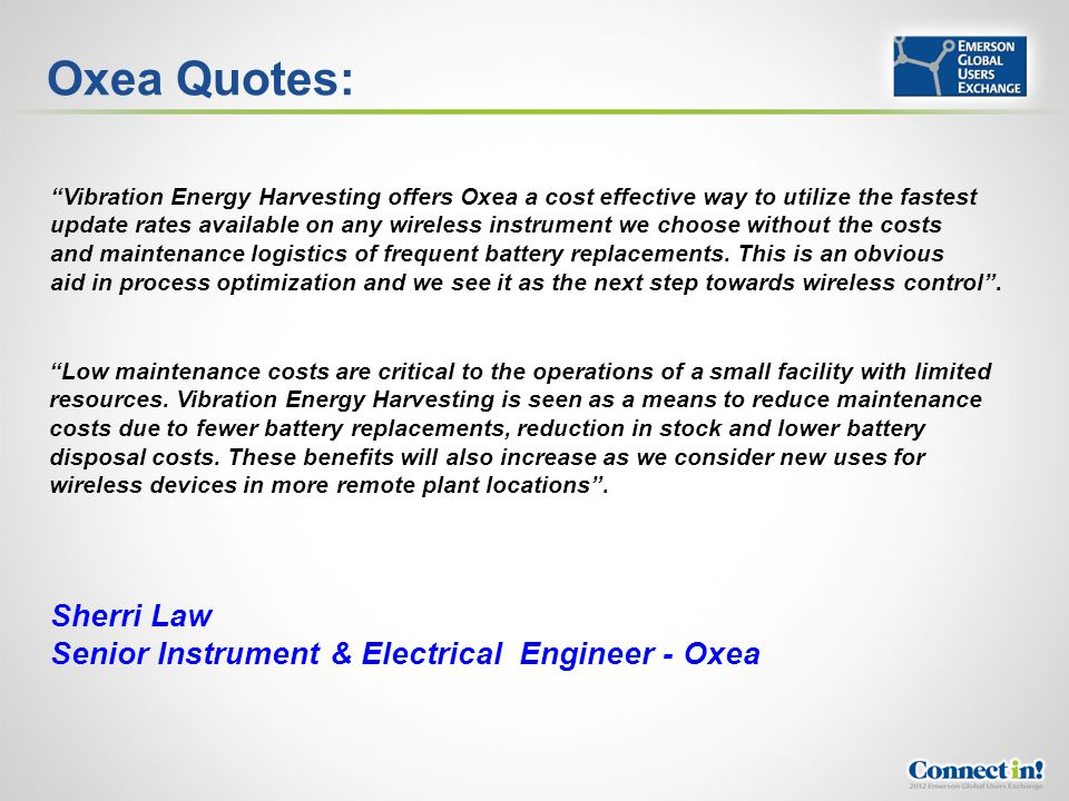 Oxea Quotes: Vibration Energy Harvesting offers Oxea a cost effective way to utilize the fastest update rates available on any wireless instrument we