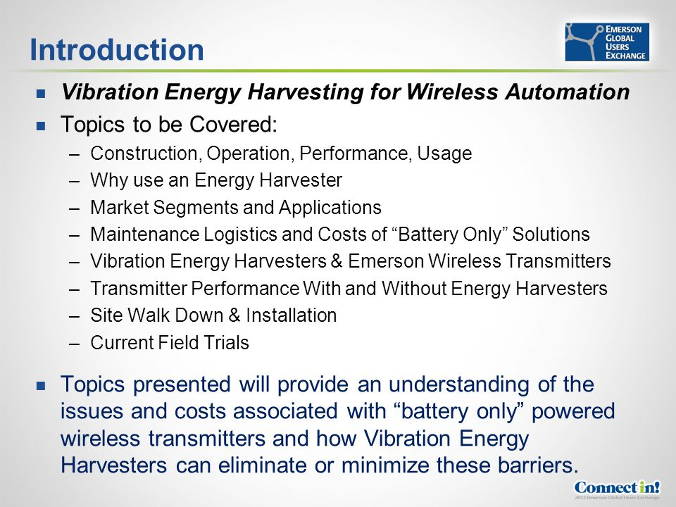 The Evolution of Power for Wireless Monitoring and Automation Vibration Energy Harvesters convert vibration to electrical energy providing perpetual power for Industrial Wireless Sensor Nodes (WSN) Vibration Energy Harvesting