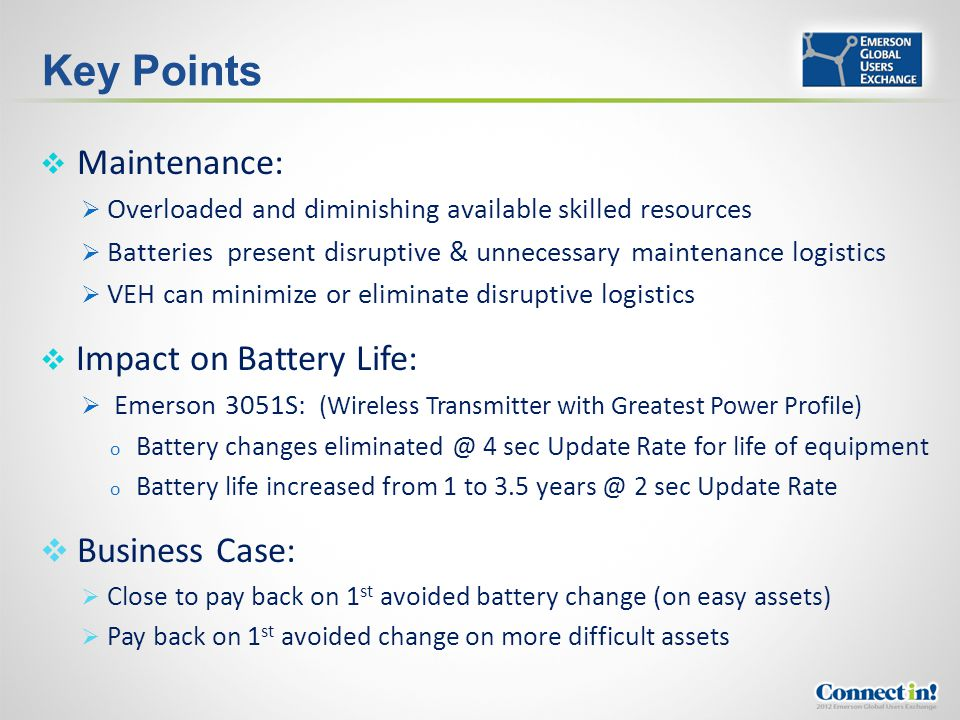 Key Points Maintenance: Overloaded and diminishing available skilled resources Batteries present disruptive & unnecessary maintenance logistics VEH ca