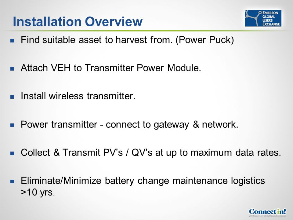 Installation Overview Find suitable asset to harvest from. (Power Puck) Attach VEH to Transmitter Power Module. Install wireless transmitter. Power tr