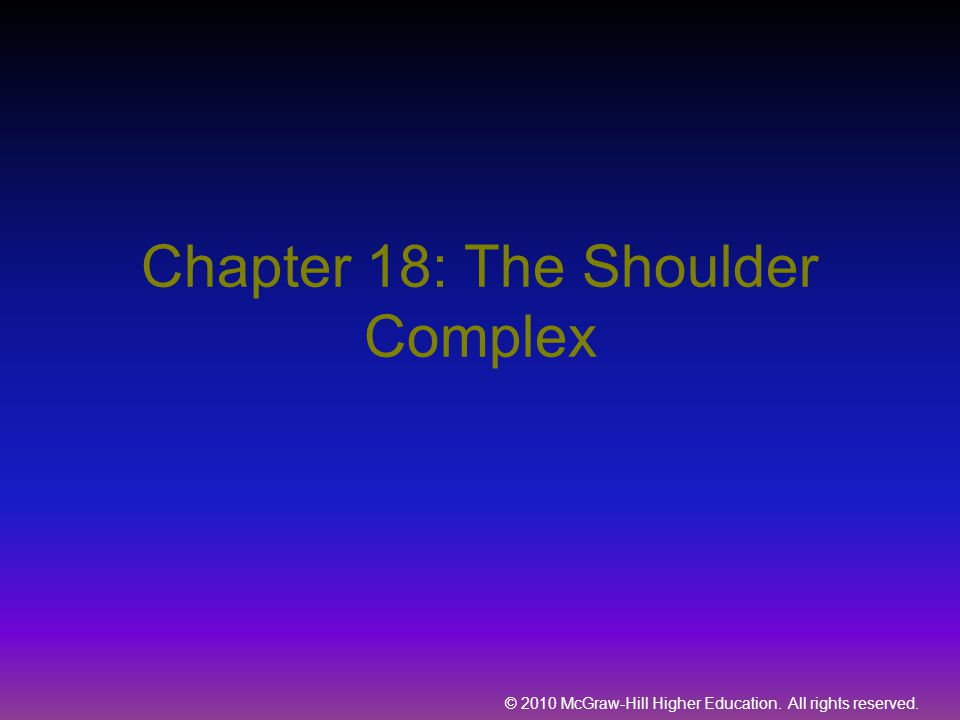 © 2010 McGraw-Hill Higher Education. All rights reserved. Chapter 18: The Shoulder Complex