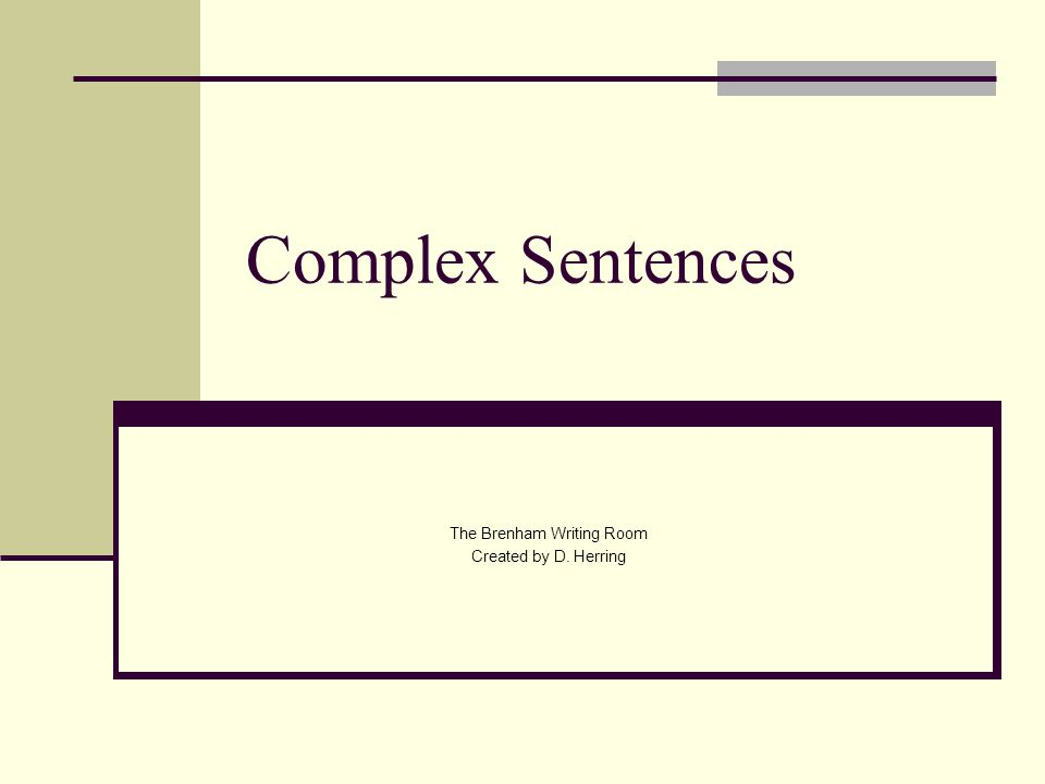 Complex Sentences The Brenham Writing Room Created by D. Herring
