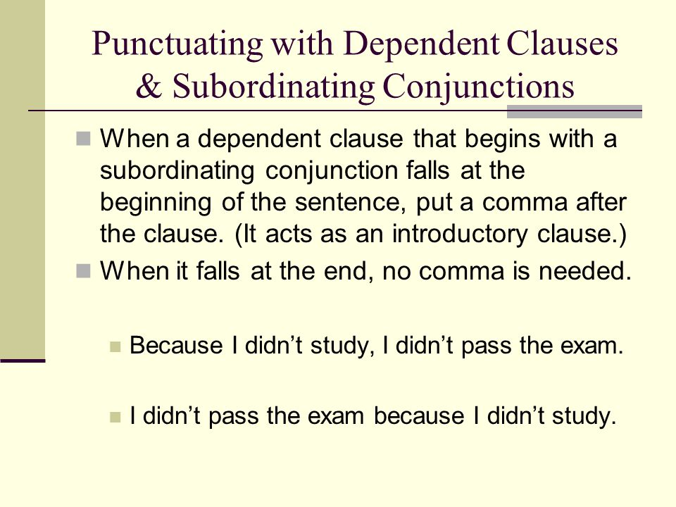 Punctuating with Dependent Clauses & Subordinating Conjunctions When a dependent clause that begins with a subordinating conjunction falls at the begi