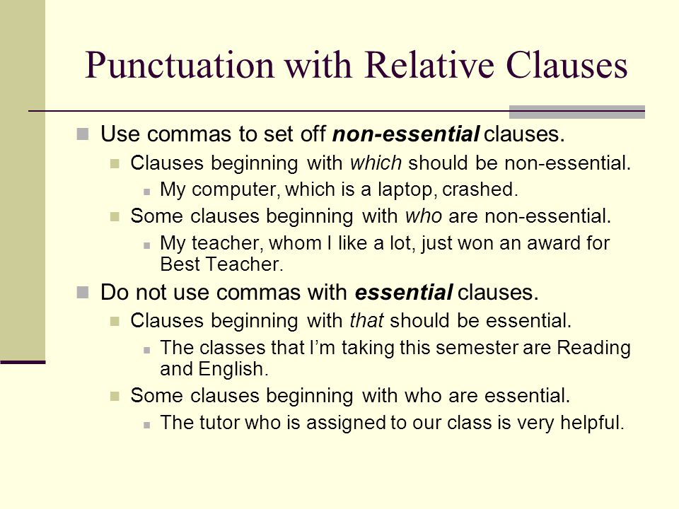 Punctuation with Relative Clauses Use commas to set off non-essential clauses. Clauses beginning with which should be non-essential. My computer, whic