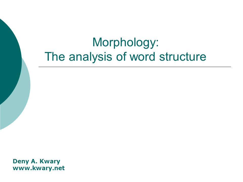 Morphology: The analysis of word structure Deny A. Kwary www.kwary.net