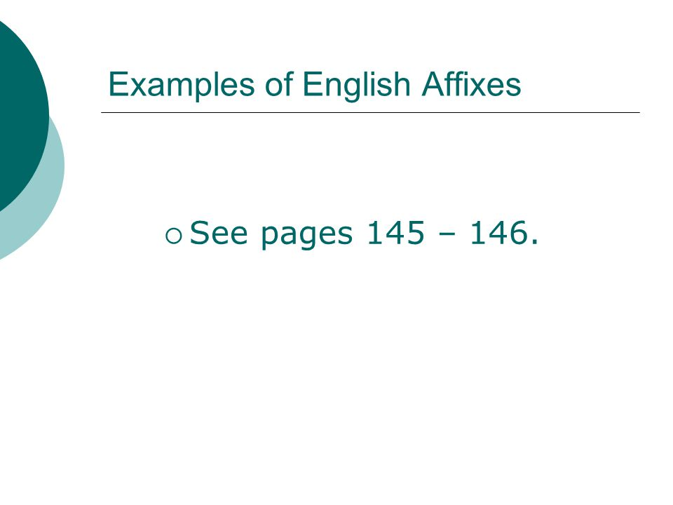 Examples of English Affixes See pages 145 – 146.