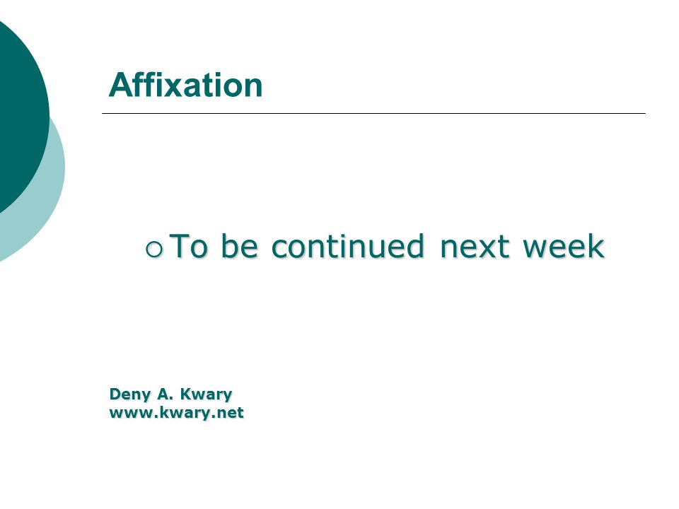 Affixation To be continued next week To be continued next week Deny A. Kwary www.kwary.net