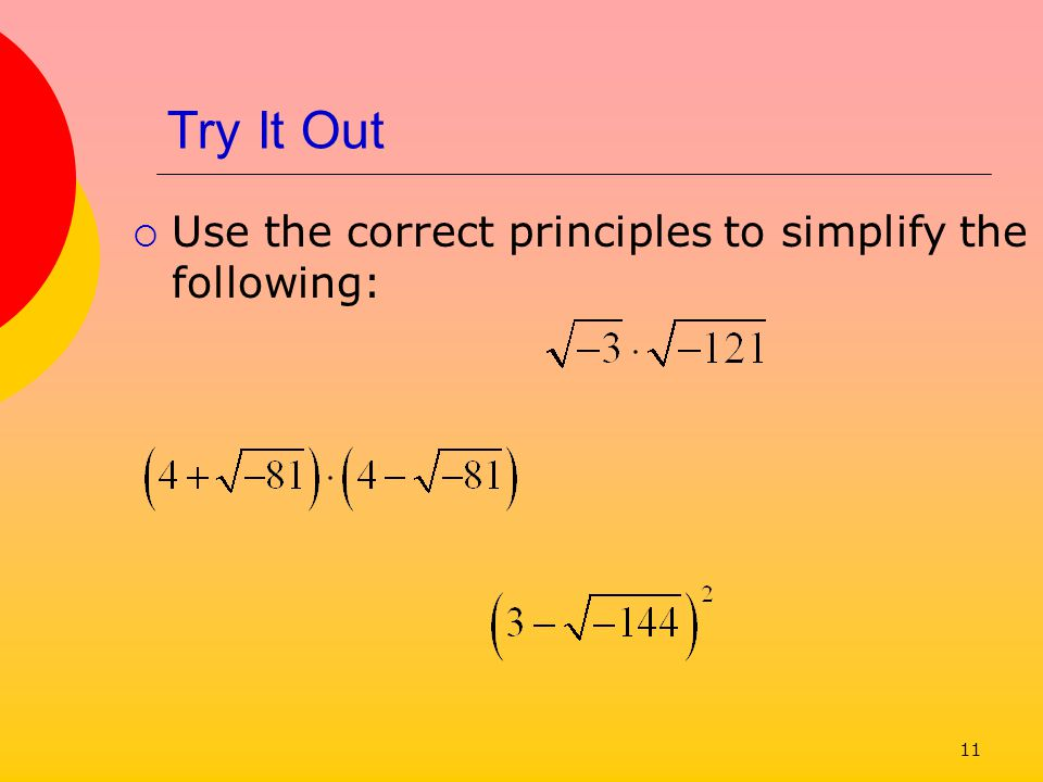 11 Try It Out Use the correct principles to simplify the following: