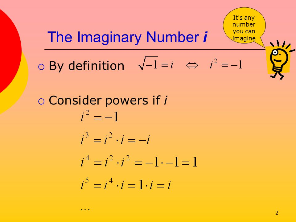 3 Using i Now we can handle quantities that occasionally show up in mathematical solutions What about