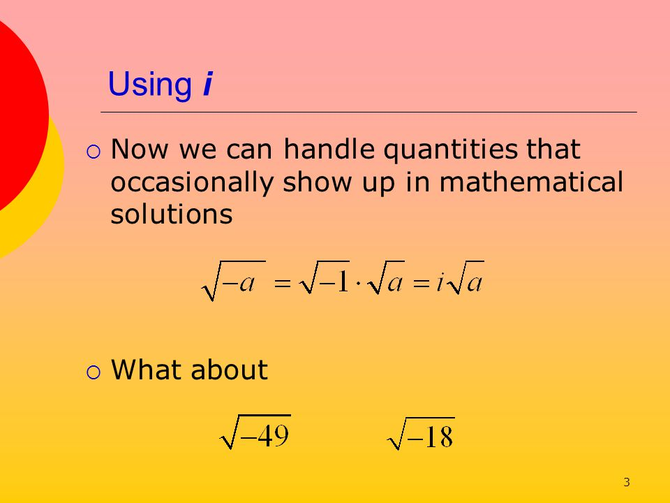 4 Complex Numbers Combine real numbers with imaginary numbers a + bi Examples Real part Imaginary part