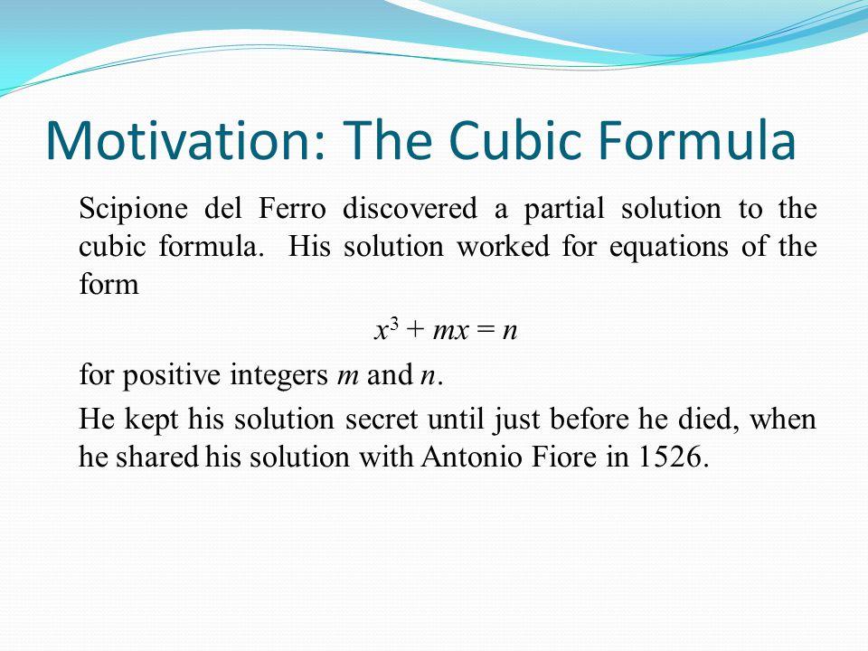Motivation: The Cubic Formula In 1530, Niccolò Tartaglia challenged Antonio Fiore to a mathematics competition.