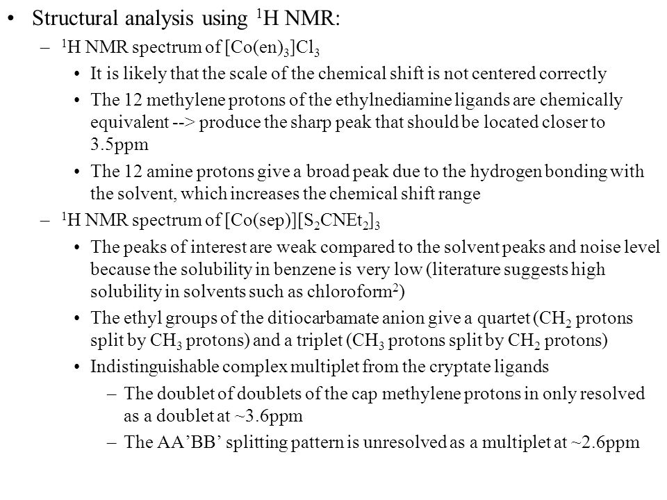 Structural analysis using 1 H NMR: – 1 H NMR spectrum of [Co(en) 3 ]Cl 3 It is likely that the scale of the chemical shift is not centered correctly T