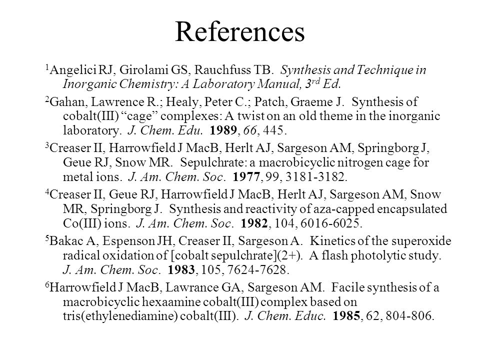 References 1 Angelici RJ, Girolami GS, Rauchfuss TB. Synthesis and Technique in Inorganic Chemistry: A Laboratory Manual, 3 rd Ed. 2 Gahan, Lawrence R
