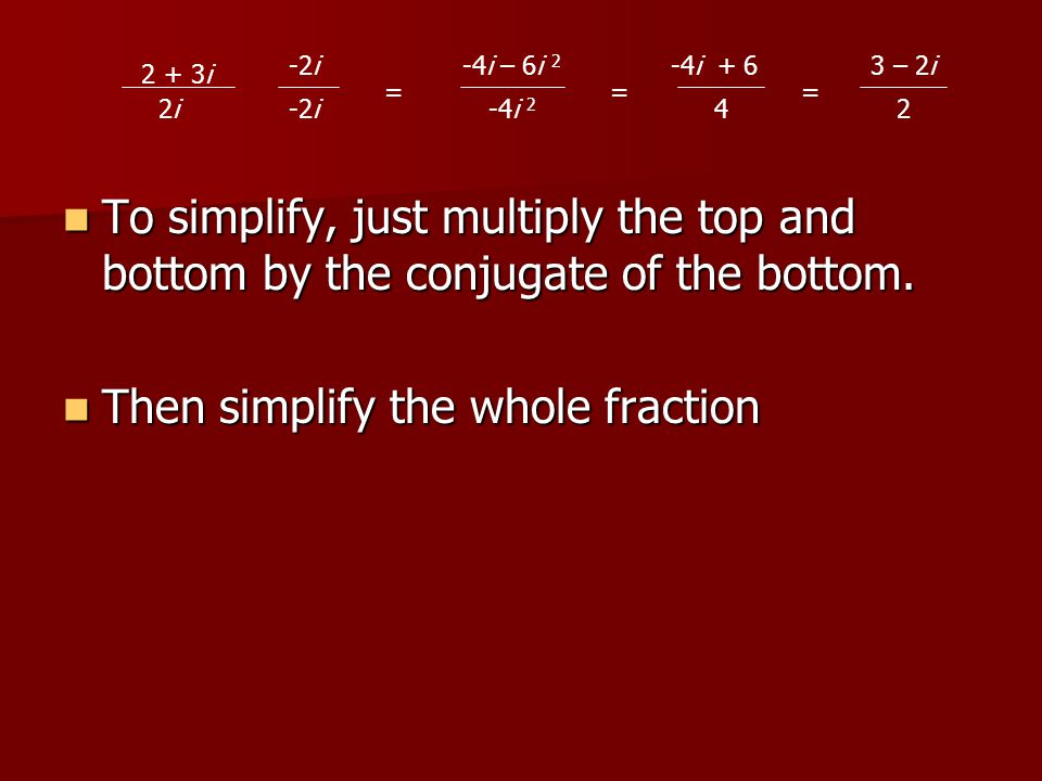 To simplify, just multiply the top and bottom by the conjugate of the bottom.