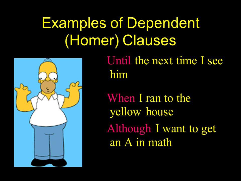 Complex Sentences Homer(D.C.), + Marge (I.C.) Until Homer met Marge, he was a nobody.