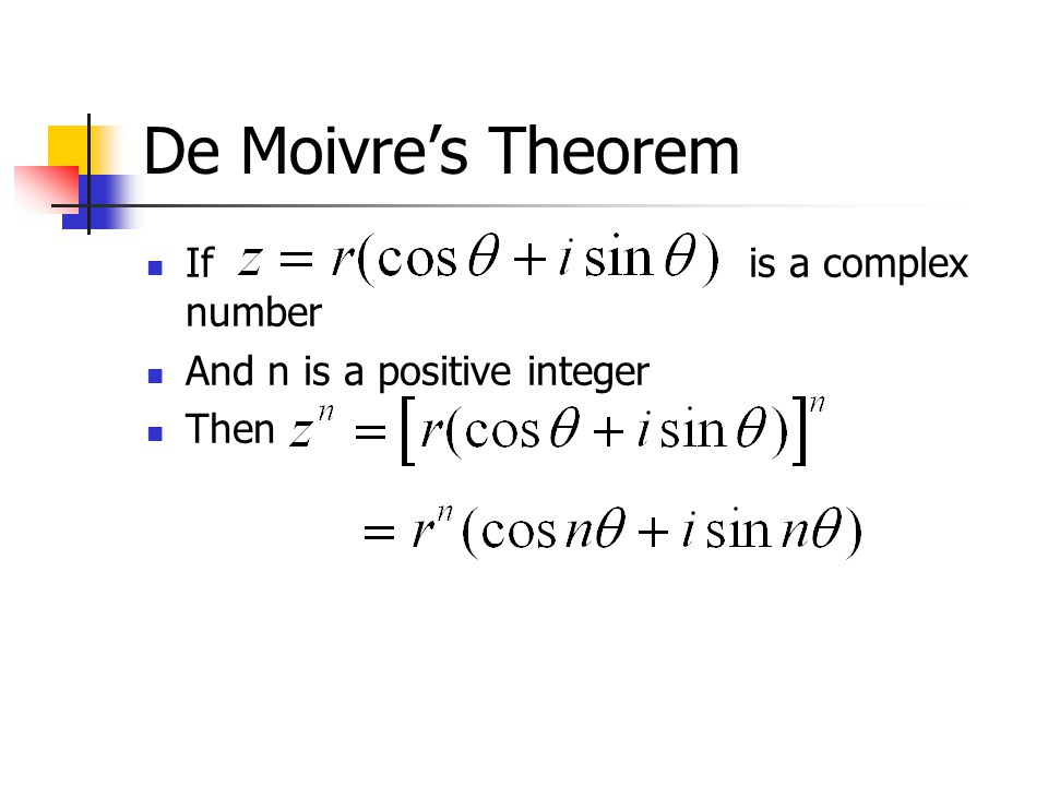 De Moivres Theorem If is a complex number And n is a positive integer Then