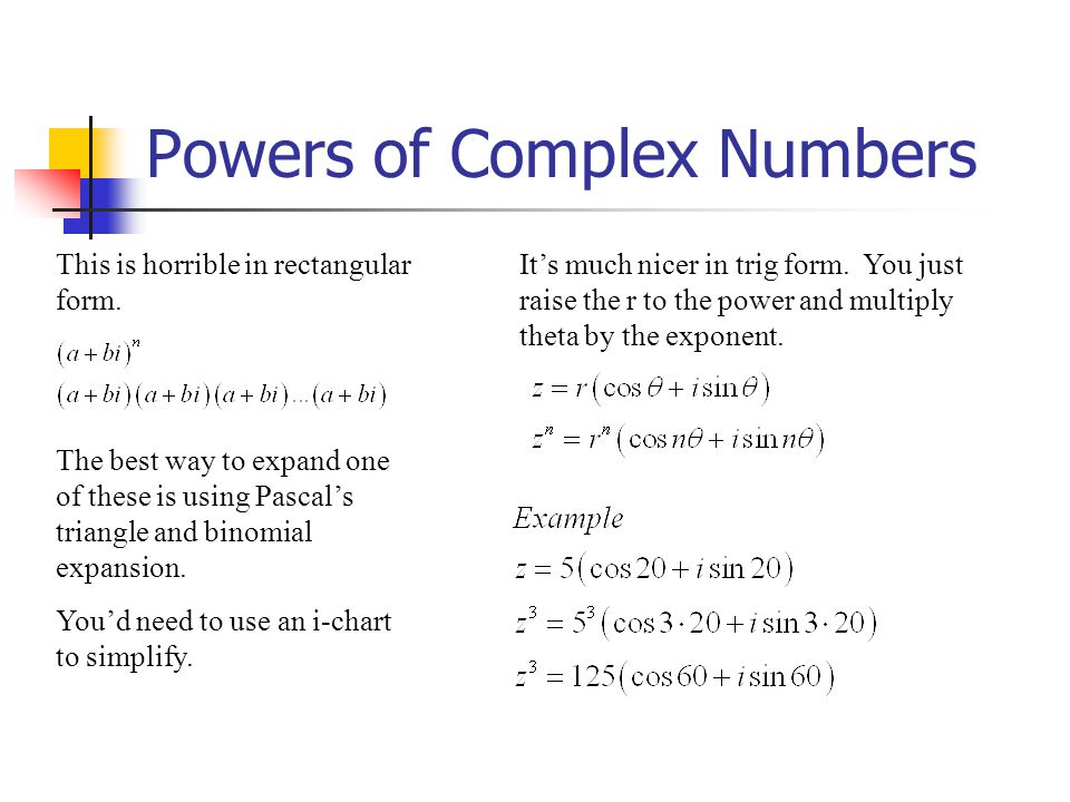 Powers of Complex Numbers This is horrible in rectangular form. The best way to expand one of these is using Pascals triangle and binomial expansion.