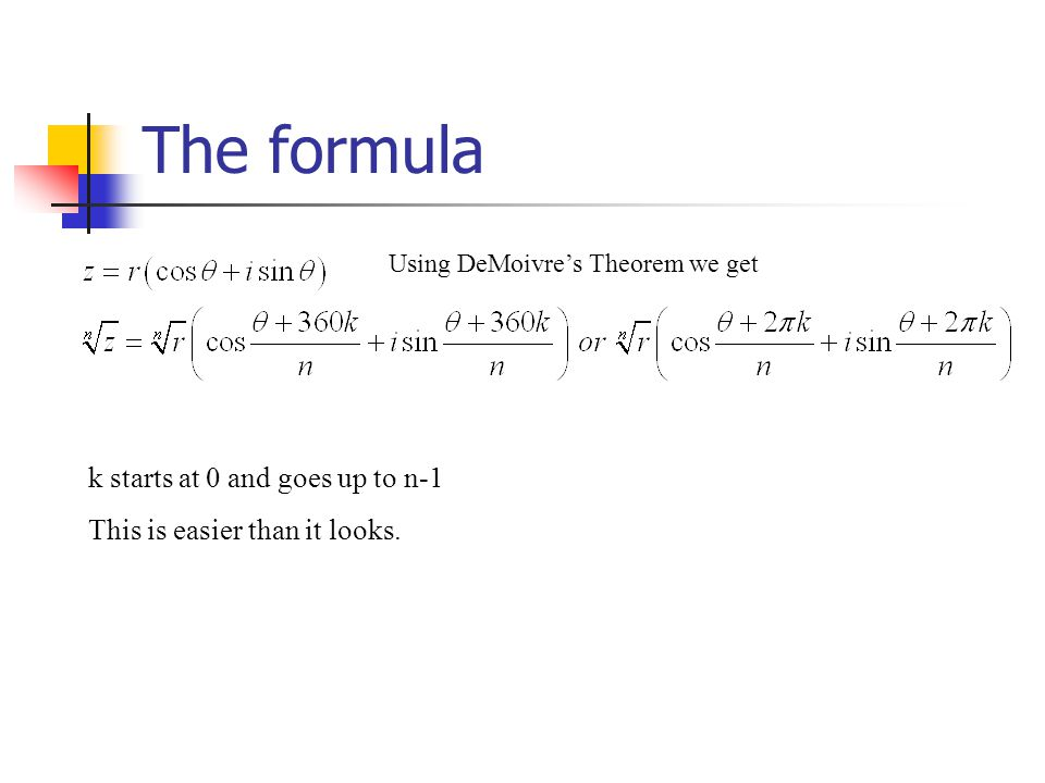 The formula k starts at 0 and goes up to n-1 This is easier than it looks. Using DeMoivres Theorem we get