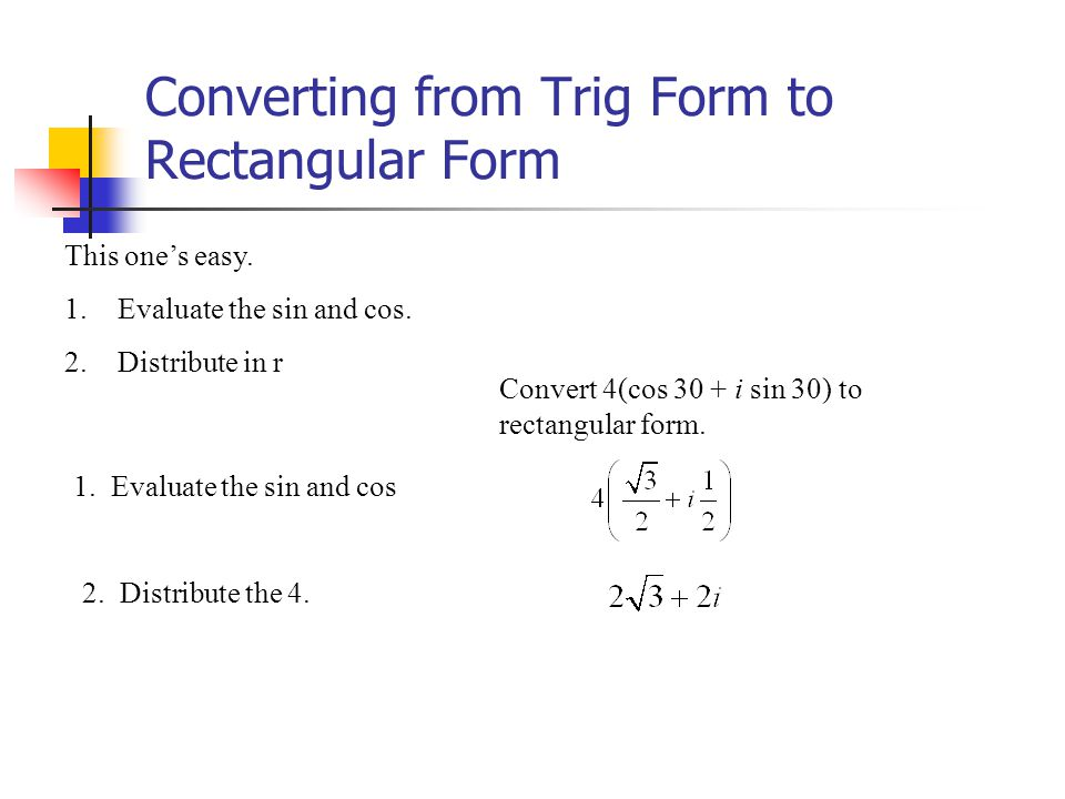 Converting from Trig Form to Rectangular Form This ones easy.
