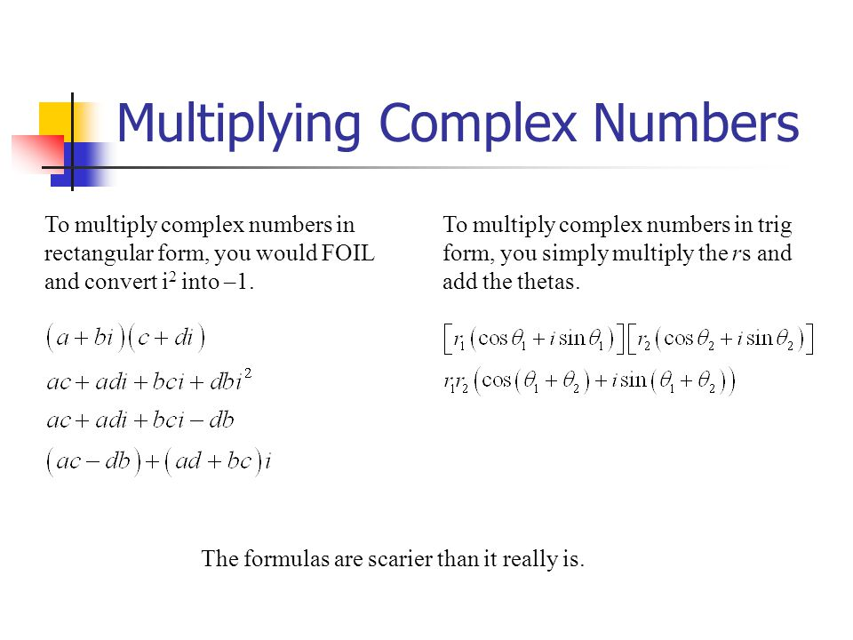Multiplying Complex Numbers To multiply complex numbers in rectangular form, you would FOIL and convert i 2 into –1. To multiply complex numbers in tr