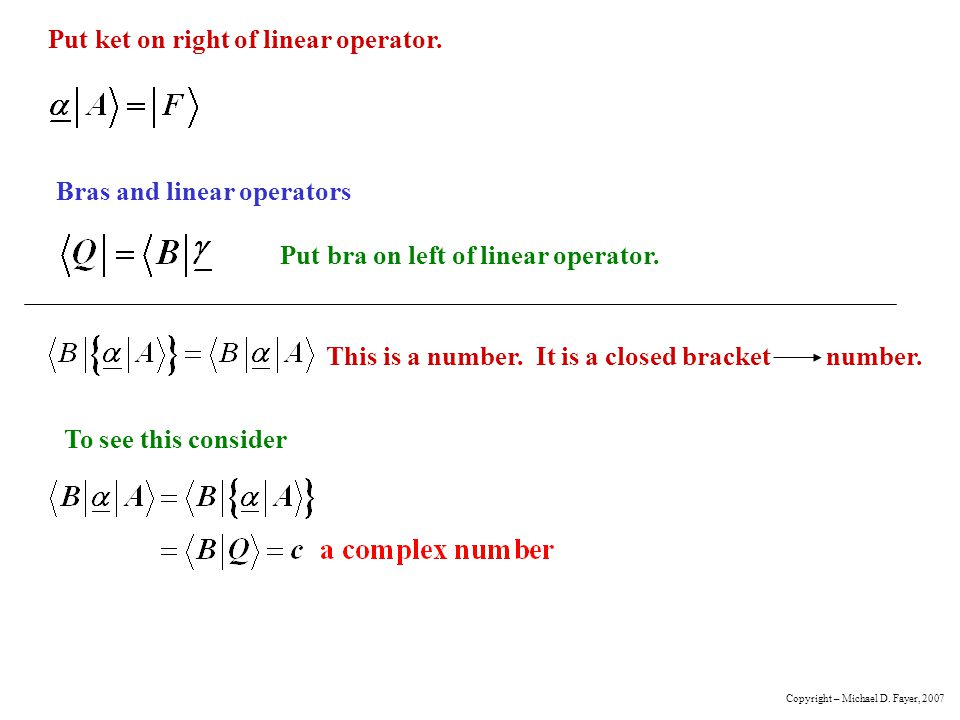 Put ket on right of linear operator. Bras and linear operators Put bra on left of linear operator. This is a number. It is a closed bracket number. To