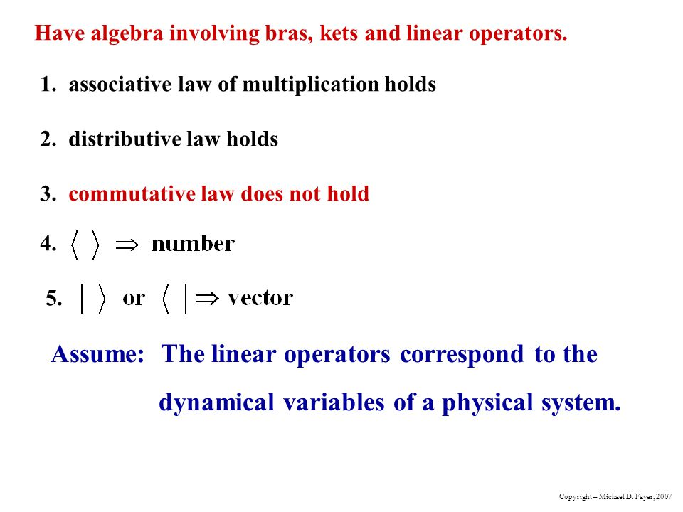 Have algebra involving bras, kets and linear operators. 1. associative law of multiplication holds 2. distributive law holds 3. commutative law does n