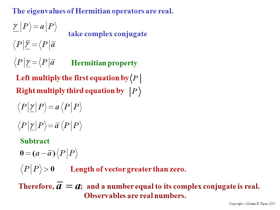 The eigenvalues of Hermitian operators are real. Left multiply the first equation by Right multiply third equation by take complex conjugate Hermitian