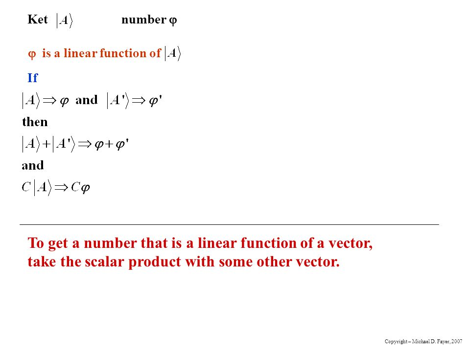 Ketnumber To get a number that is a linear function of a vector, take the scalar product with some other vector. If is a linear function of Copyright