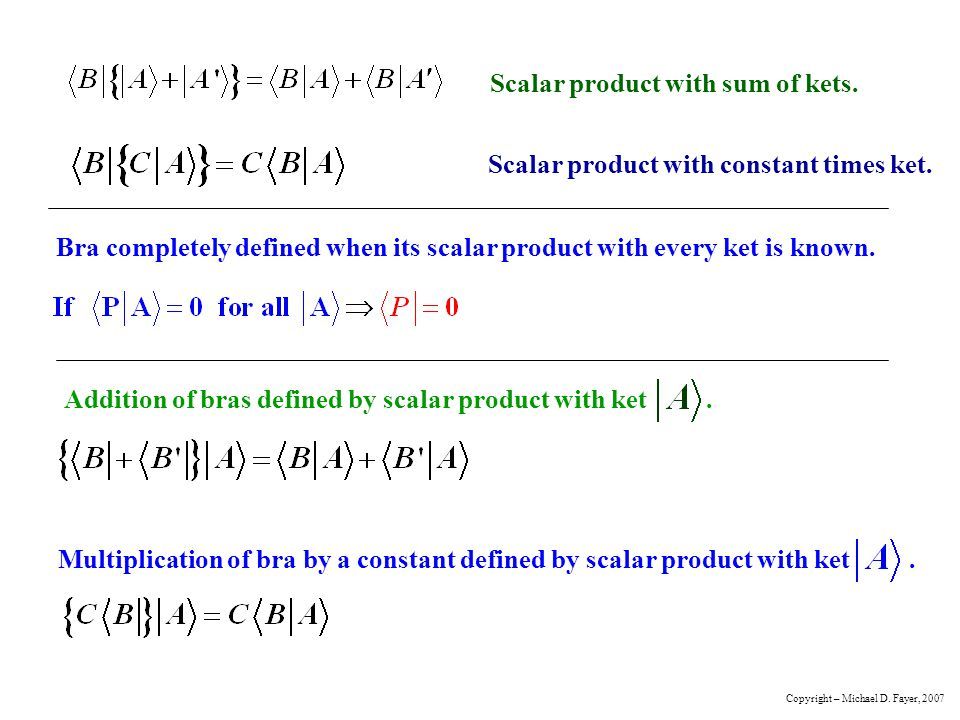 Bra completely defined when its scalar product with every ket is known.Addition of bras defined by scalar product with ket. Multiplication of bra by a