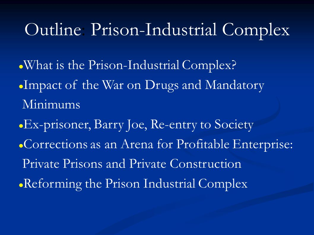 Outline: Prison-Industrial Complex What is the Prison-Industrial Complex.
