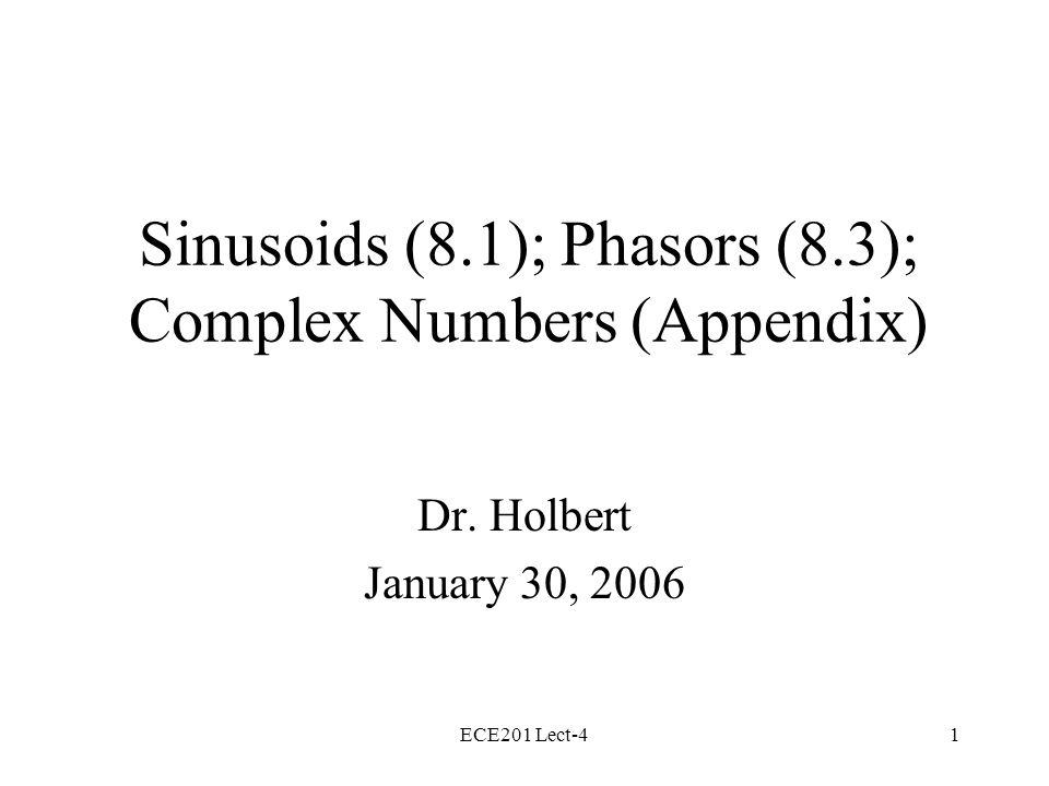 ECE201 Lect-41 Sinusoids (8.1); Phasors (8.3); Complex Numbers (Appendix) Dr.