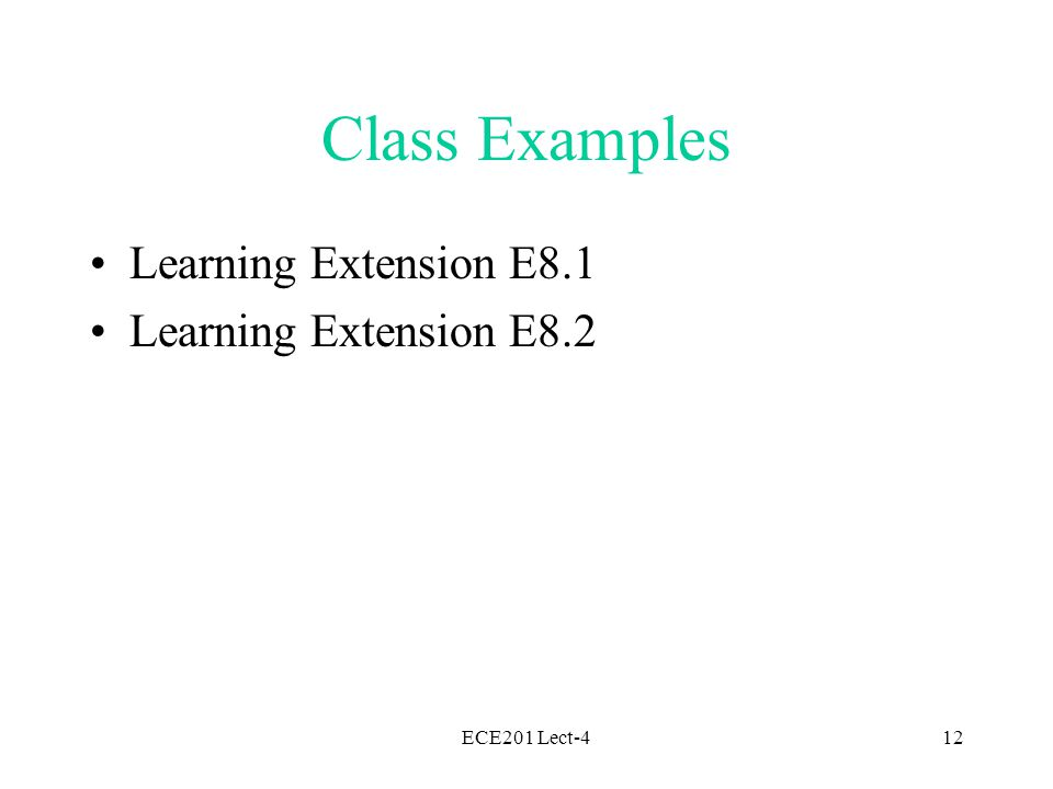 ECE201 Lect-412 Class Examples Learning Extension E8.1 Learning Extension E8.2