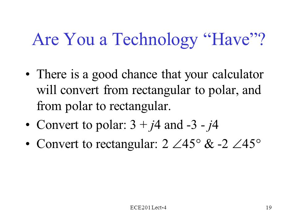 ECE201 Lect-419 Are You a Technology Have.