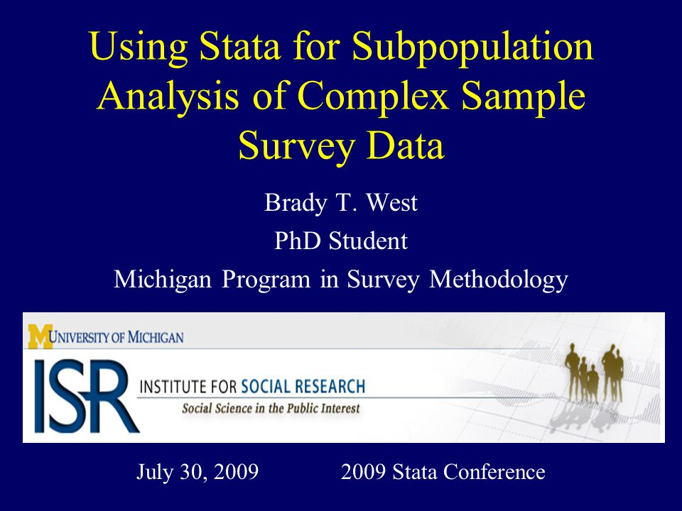 2009 Stata Conference: Subpop Analysis of Survey Data 22 Conditional Approach: Stata Code for NHANES Analysis svyset ppsu [pweight = fwgtexam], strata(stratum) singleunit(missing) svyset ppsu [pweight = fwgtexam], strata(stratum) singleunit(centered) Also singleunit(certainty), singleunit(scaled) gen b50subp = (race == 2 & ager >= 50) svy: mean bpsyst if b50subp == 1
