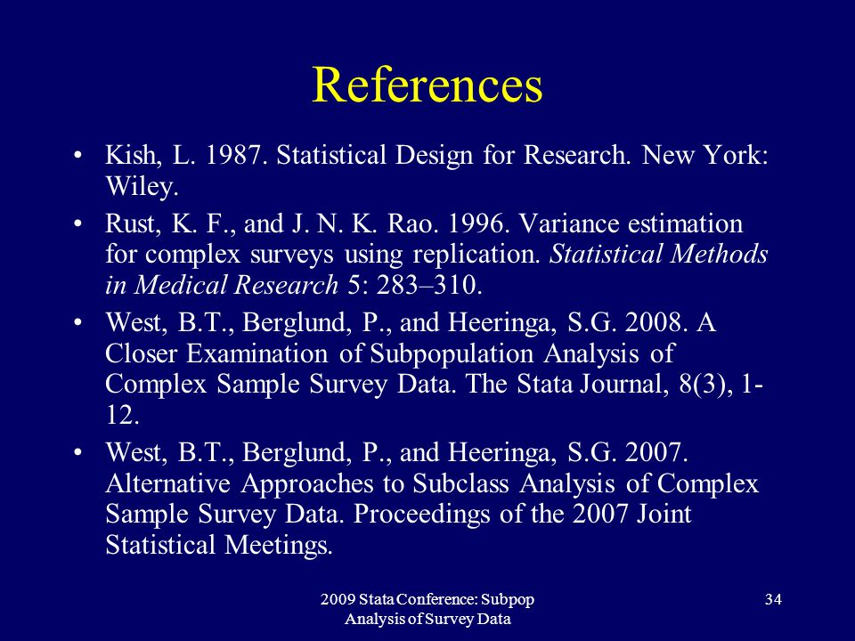 2009 Stata Conference: Subpop Analysis of Survey Data 34 References Kish, L. 1987. Statistical Design for Research. New York: Wiley. Rust, K. F., and