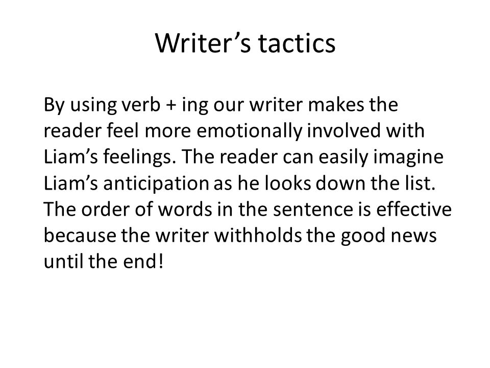 Writers tactics By using verb + ing our writer makes the reader feel more emotionally involved with Liams feelings. The reader can easily imagine Liam