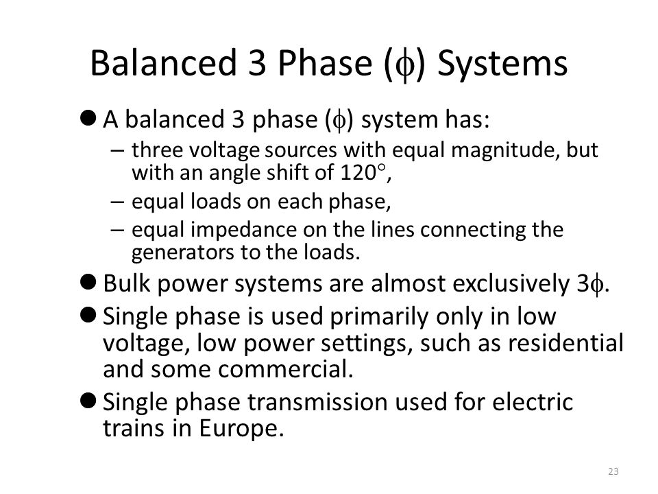 Balanced 3 Phase ( ) Systems A balanced 3 phase ( ) system has: – three voltage sources with equal magnitude, but with an angle shift of 120, – equal
