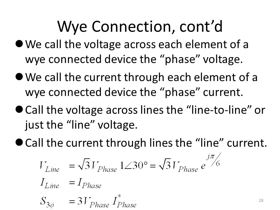 Wye Connection, contd We call the voltage across each element of a wye connected device the phase voltage. We call the current through each element of