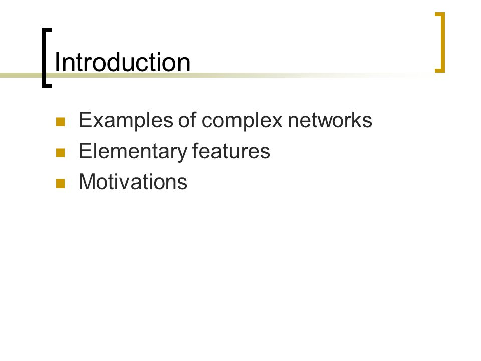 Introduction Examples of complex networks Elementary features Motivations