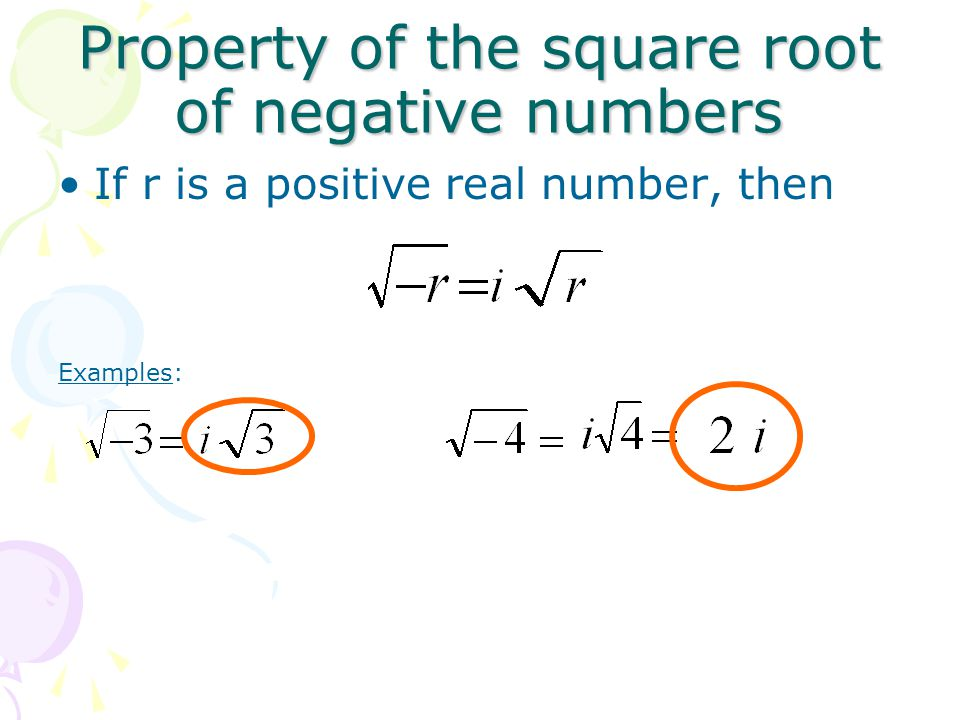 Property of the square root of negative numbers If r is a positive real number, then Examples: