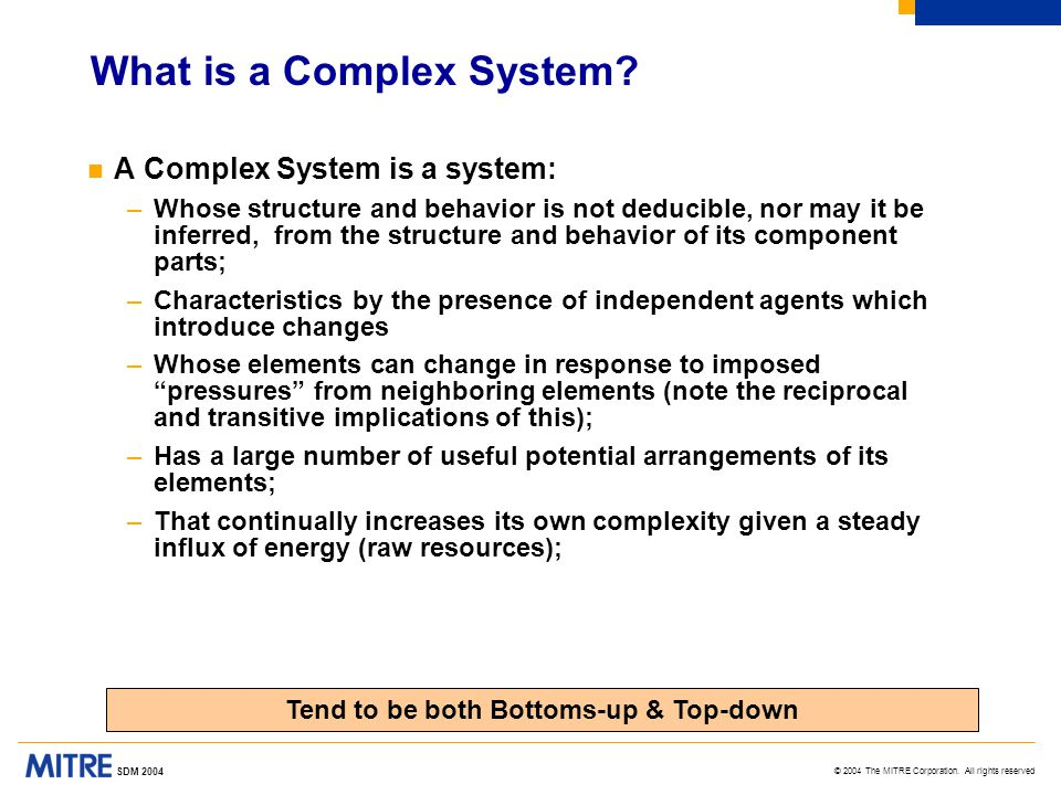 © 2004 The MITRE Corporation. All rights reserved SDM 2004 What is a Complex System.