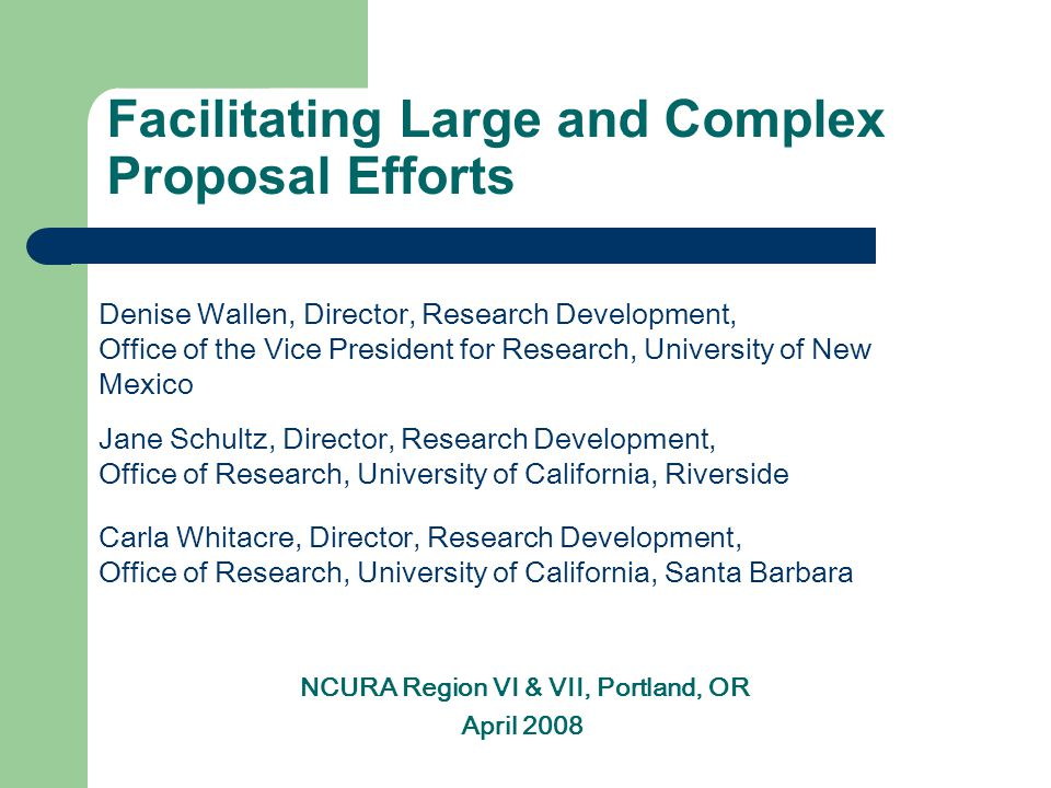 Facilitating Large and Complex Proposal Efforts Denise Wallen, Director, Research Development, Office of the Vice President for Research, University o