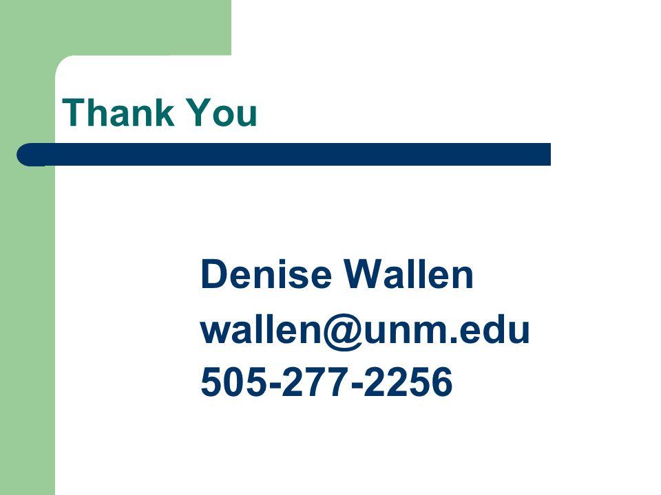 Thank You Denise Wallen wallen@unm.edu 505-277-2256