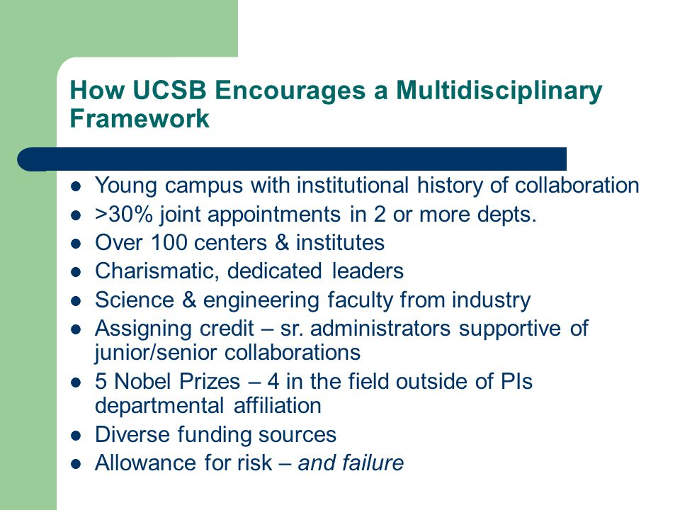 How UCSB Encourages a Multidisciplinary Framework Young campus with institutional history of collaboration >30% joint appointments in 2 or more depts.