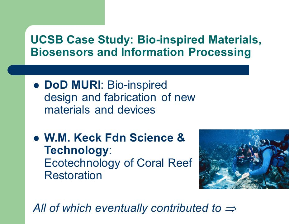 UCSB Case Study: Bio-inspired Materials, Biosensors and Information Processing DoD MURI: Bio-inspired design and fabrication of new materials and devices W.M.