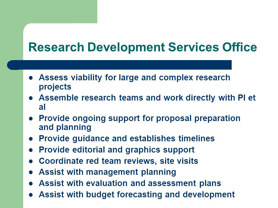 Research Development Services Office Assess viability for large and complex research projects Assemble research teams and work directly with PI et al